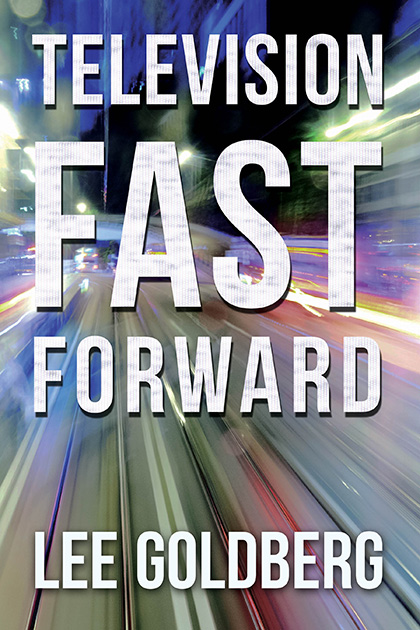 Television Fast Forward by Lee Goldberg